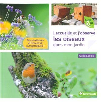 J´accueille et j´observe les oiseaux dans mon jardin - Des auxiliaires efficaces et sympathiques ! Aux éditions Terre vivante.